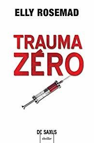 Trauma Zero - Elly Rosemad